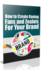 CreateRavingFansZealots plr Create Raving Fans and Zealots For Your Brand