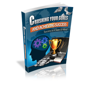 Crushing Your Goals and Achieving Success 250 Crushing Your Goals and Achieving Success