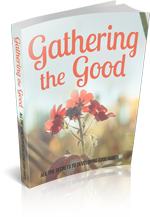 GatheringGood mrrg Gathering the Good