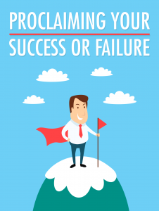 Proclaiming Your Success Or Failure 226x300 Proclaiming Your Success Or Failure