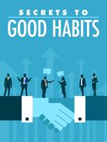 SecretsGoodHabits mrrg Secrets to Good Habits