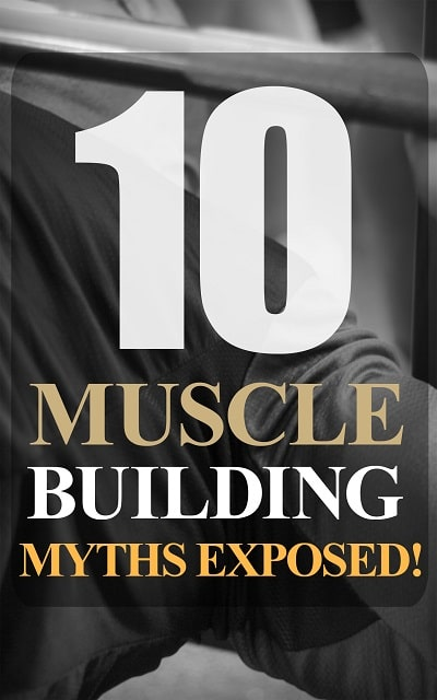 10MuscleBldMythsExpsd mrr 10 Muscle Building Myths Exposed