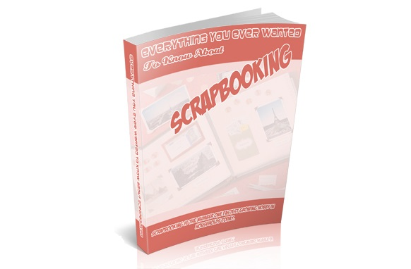 Everything You Ever Wanted To Know About Scrapbooking Everything You Ever Wanted To Know About Scrapbooking